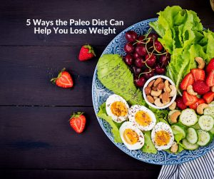 5 Ways the Paleo Diet Can help You Lose Weight (1)